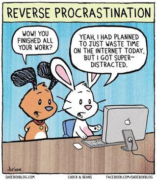 Reverse-procrastination